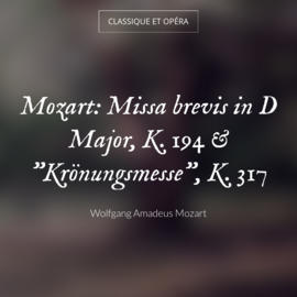 "Mozart: Missa brevis in D Major, K. 194 & ""Krönungsmesse"", K. 317"