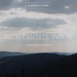 Bach: Cantate, BWV 76