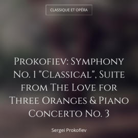 """Prokofiev: Symphony No. 1 """"Classical"""", Suite from The Love for Three Oranges & Piano Concerto No. 3"""
