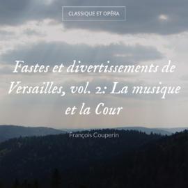 Fastes et divertissements de Versailles, vol. 2: La musique et la Cour