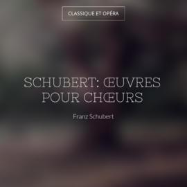 Schubert: Œuvres pour chœurs