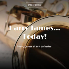 Harry James... Today!