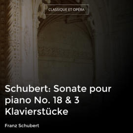 Schubert: Sonate pour piano No. 18 & 3 Klavierstücke