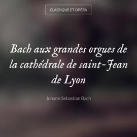 Bach aux grandes orgues de la cathédrale de saint-Jean de Lyon