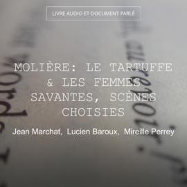 Molière: Le Tartuffe & Les femmes savantes, scènes choisies