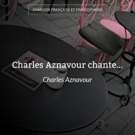 Charles Aznavour chante...
