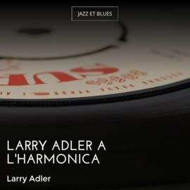 Larry Adler à l'harmonica