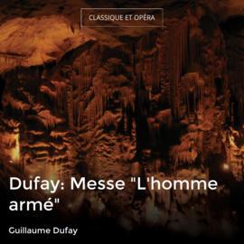 """Dufay: Messe """"L'homme armé"""""""