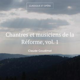 Chantres et musiciens de la Réforme, vol. 1