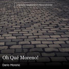 Oh Qué Moreno!
