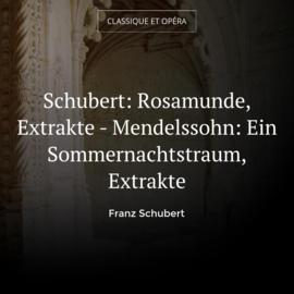 Schubert: Rosamunde, Extrakte - Mendelssohn: Ein Sommernachtstraum, Extrakte