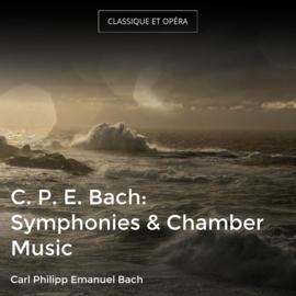 C. P. E. Bach: Symphonies & Chamber Music