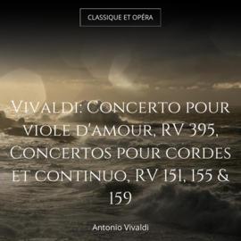 Vivaldi: Concerto pour viole d'amour, RV 395, Concertos pour cordes et continuo, RV 151, 155 & 159