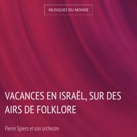 Vacances en Israël, sur des airs de folklore