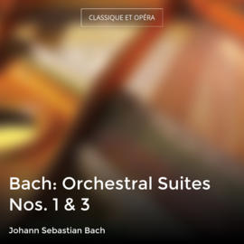 Bach: Orchestral Suites Nos. 1 & 3