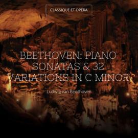 Beethoven: Piano Sonatas & 32 Variations in C Minor