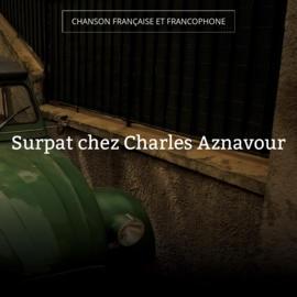 Surpat chez Charles Aznavour