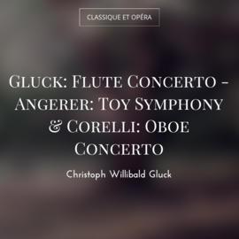 Gluck: Flute Concerto - Angerer: Toy Symphony & Corelli: Oboe Concerto