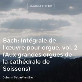 Bach: Intégrale de l'œuvre pour orgue, vol. 2 (Aux grandes orgues de la cathédrale de Soissons)