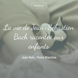La vie de Jean-Sébastien Bach racontée aux enfants