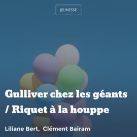 Gulliver chez les géants / Riquet à la houppe