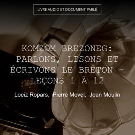 Komzom Brezoneg: Parlons, lisons et écrivons le Breton - Leçons 1 à 12