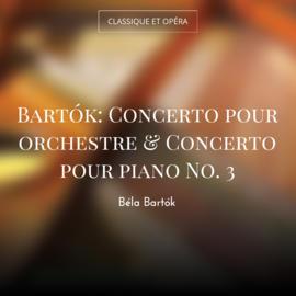 Bartók: Concerto pour orchestre & Concerto pour piano No. 3