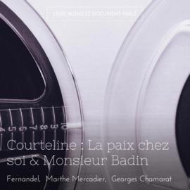 Courteline : La paix chez soi & Monsieur Badin