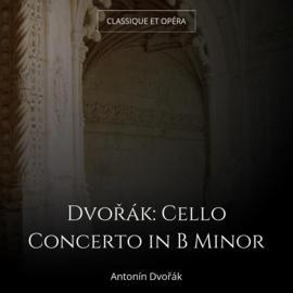 Dvořák: Cello Concerto in B Minor