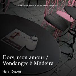 Dors, mon amour / Vendanges à Madeira