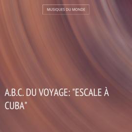 """A.B.C. du voyage: """"Escale à Cuba"""""""