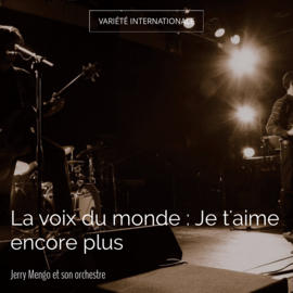 La voix du monde : Je t'aime encore plus