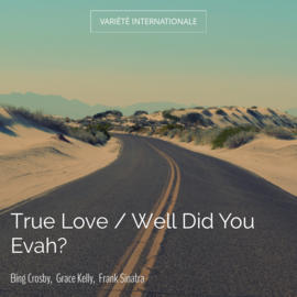 True Love / Well Did You Evah?