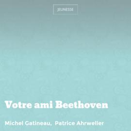 Votre ami Beethoven
