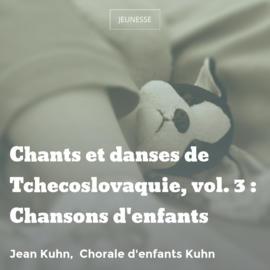 Chants et danses de Tchecoslovaquie, vol. 3 : Chansons d'enfants