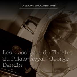 Les classiques du Théâtre du Palais-Royal : George Dandin