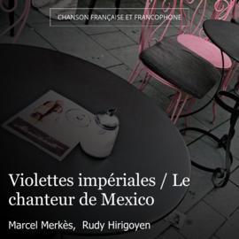 Violettes impériales / Le chanteur de Mexico