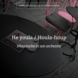 He youla / Houla-houp