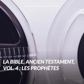 La Bible, ancien testament, vol. 4 : Les prophètes