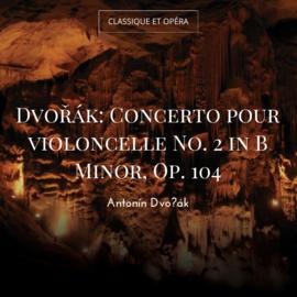 Dvořák: Concerto pour violoncelle No. 2 in B Minor, Op. 104