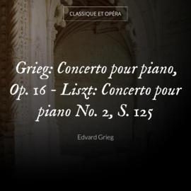 Grieg: Concerto pour piano, Op. 16 - Liszt: Concerto pour piano No. 2, S. 125