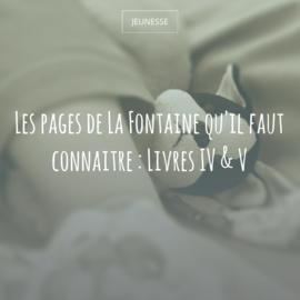 Les pages de La Fontaine qu'il faut connaitre : Livres IV & V