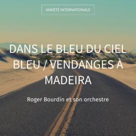 Dans le bleu du ciel bleu / Vendanges à Madeira