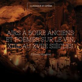 Airs à boire anciens et poèmes sur le vin, XIIIe au XVIIe siècles