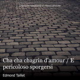 Cha cha chagrin d'amour / E pericoloso sporgersi