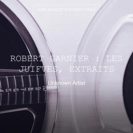 Robert Garnier : les juifves, extraits