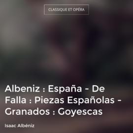 Albeniz : España - De Falla : Piezas Españolas - Granados : Goyescas