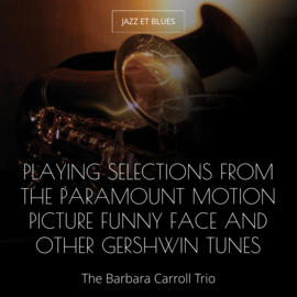 Playing Selections from the Paramount Motion Picture Funny Face and Other Gershwin Tunes