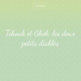 Tchouk et Ghek, les deux petits diables