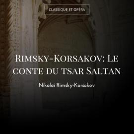 Rimsky-Korsakov: Le conte du tsar Saltan